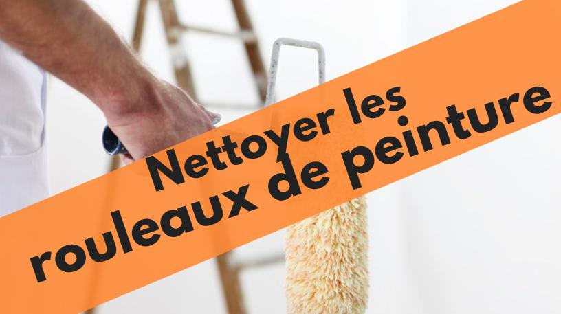 Comment Nettoyer Les Rouleaux De Peinture 6 Astuces