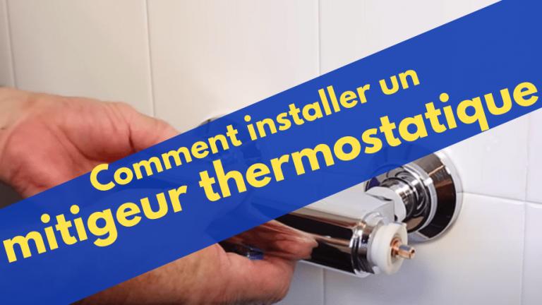 Installer un mitigeur thermostatique pour douche ou baignoire